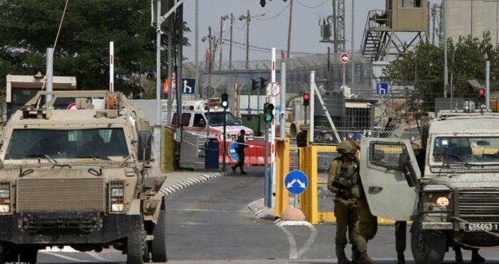 الاحتلال يغلق معابر الضفة وغزة ابتداء من اليوم ولمدة أسبوع